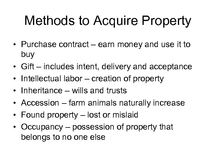 Methods to Acquire Property • Purchase contract – earn money and use it to
