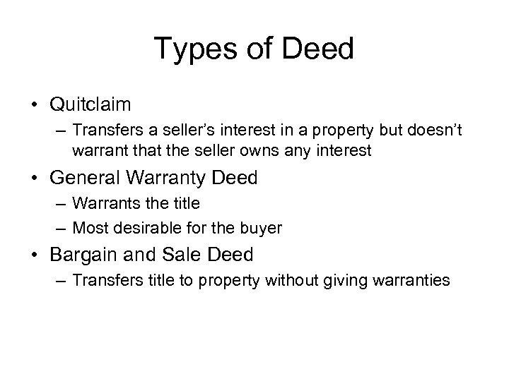 Types of Deed • Quitclaim – Transfers a seller's interest in a property but