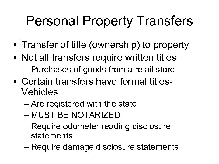 Personal Property Transfers • Transfer of title (ownership) to property • Not all transfers