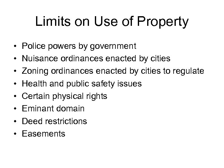 Limits on Use of Property • • Police powers by government Nuisance ordinances enacted
