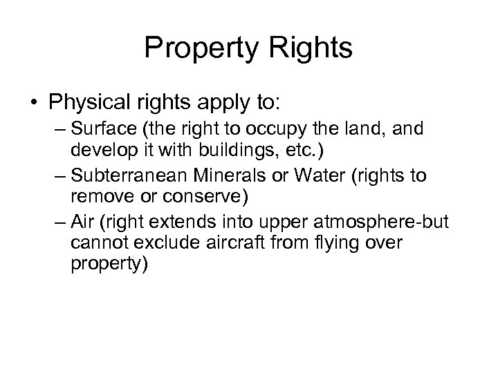 Property Rights • Physical rights apply to: – Surface (the right to occupy the