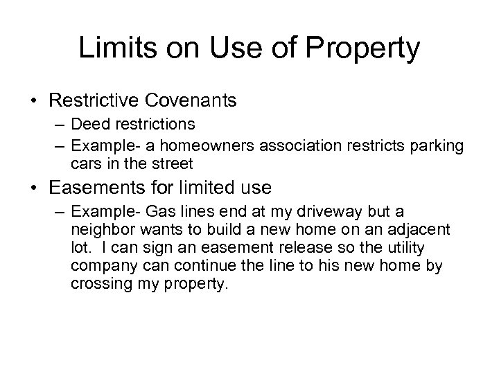 Limits on Use of Property • Restrictive Covenants – Deed restrictions – Example- a