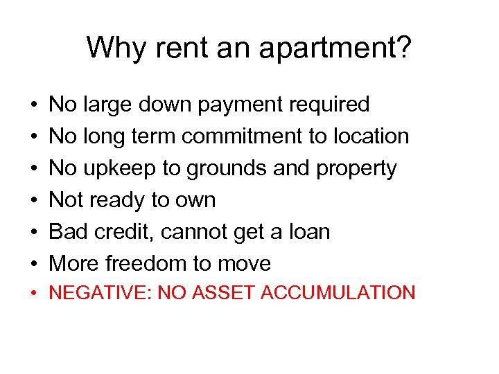Why rent an apartment? • • • No large down payment required No long