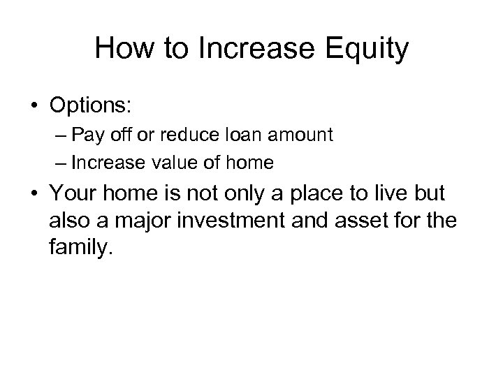 How to Increase Equity • Options: – Pay off or reduce loan amount –
