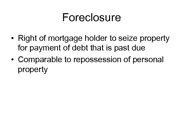 Foreclosure • Right of mortgage holder to seize property for payment of debt that