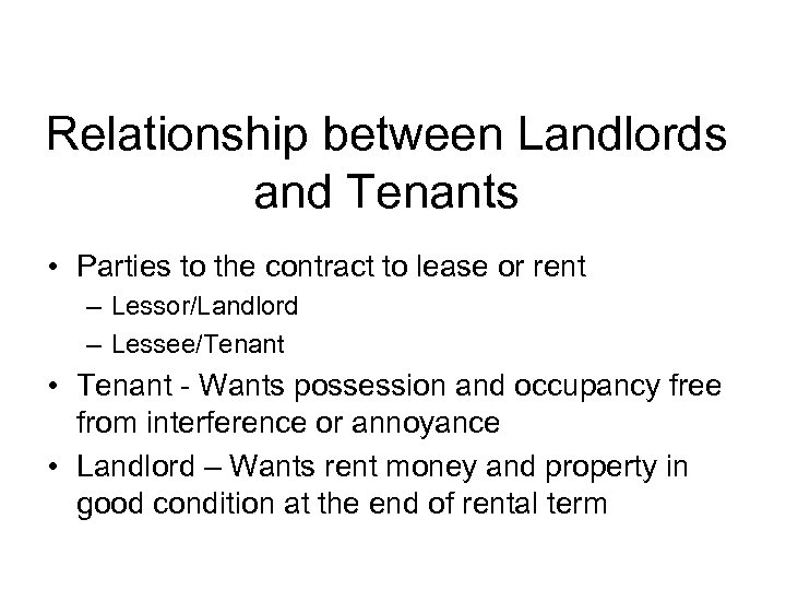 Relationship between Landlords and Tenants • Parties to the contract to lease or rent