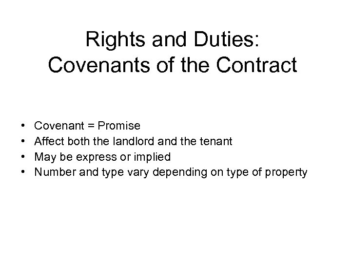 Rights and Duties: Covenants of the Contract • • Covenant = Promise Affect both