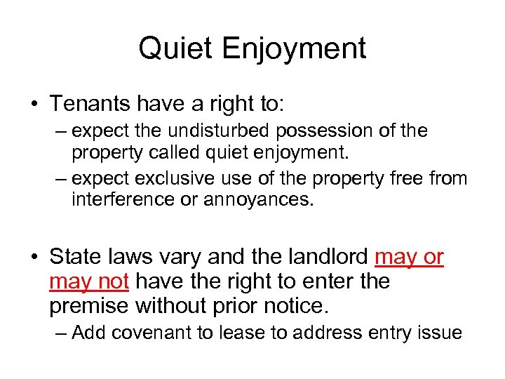 Quiet Enjoyment • Tenants have a right to: – expect the undisturbed possession of