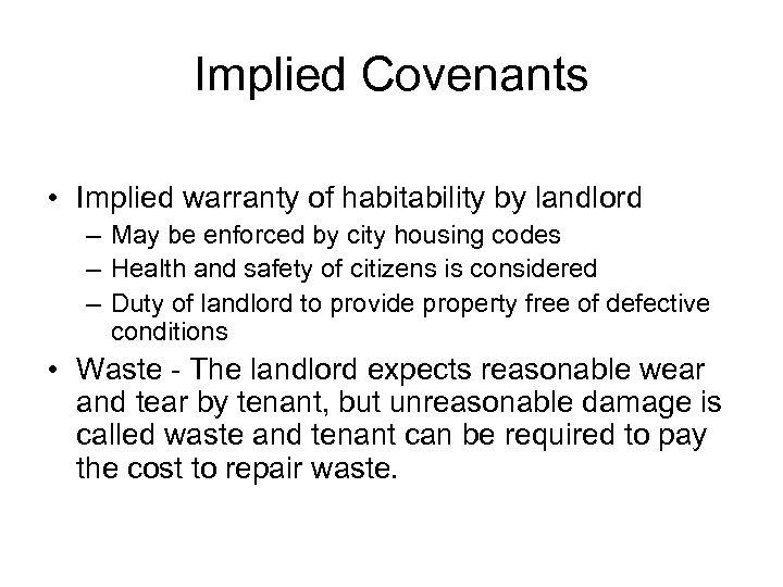 Implied Covenants • Implied warranty of habitability by landlord – May be enforced by