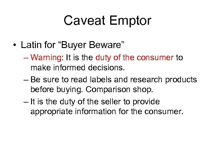 "Caveat Emptor • Latin for ""Buyer Beware"" – Warning: It is the duty of"
