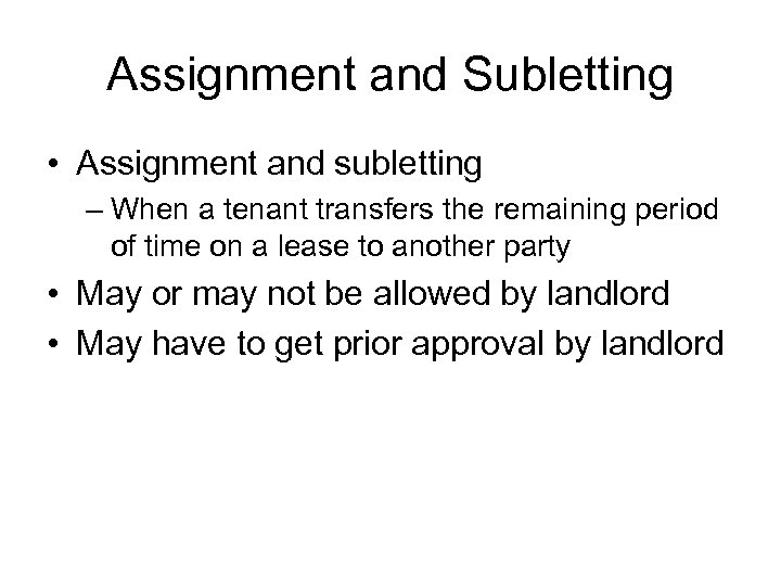 Assignment and Subletting • Assignment and subletting – When a tenant transfers the remaining