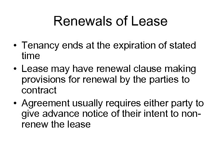 Renewals of Lease • Tenancy ends at the expiration of stated time • Lease