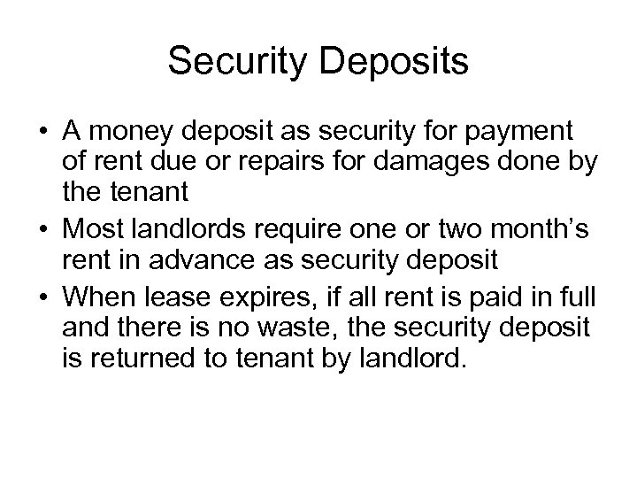 Security Deposits • A money deposit as security for payment of rent due or