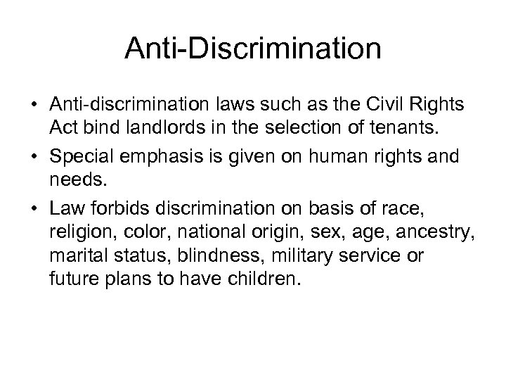 Anti-Discrimination • Anti-discrimination laws such as the Civil Rights Act bind landlords in the
