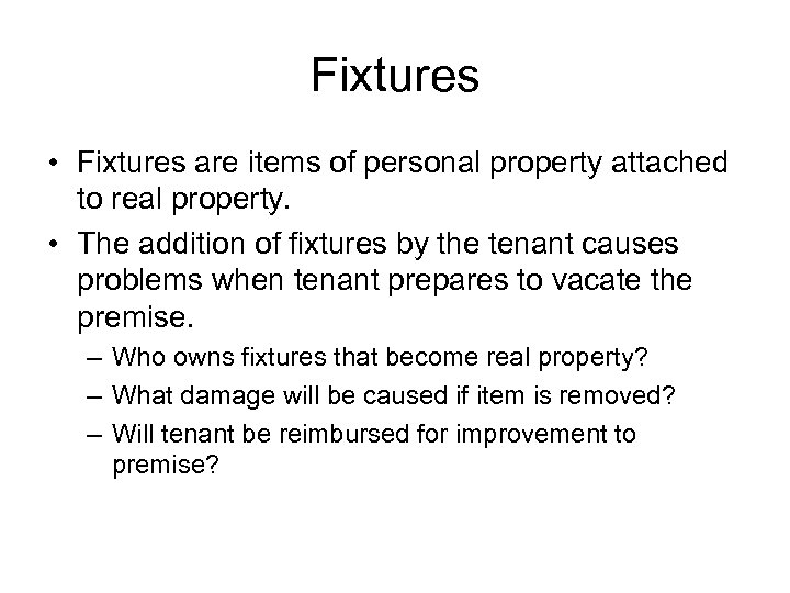Fixtures • Fixtures are items of personal property attached to real property. • The