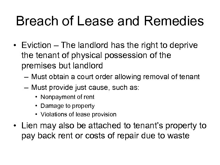 Breach of Lease and Remedies • Eviction – The landlord has the right to