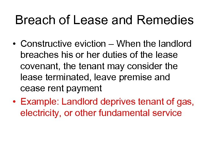Breach of Lease and Remedies • Constructive eviction – When the landlord breaches his