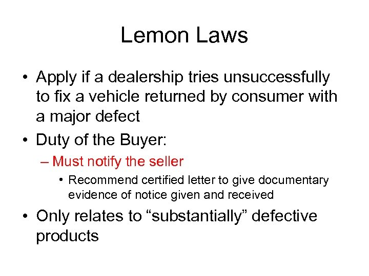 Lemon Laws • Apply if a dealership tries unsuccessfully to fix a vehicle returned