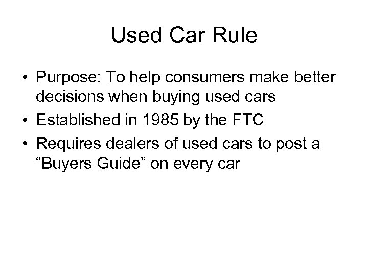 Used Car Rule • Purpose: To help consumers make better decisions when buying used