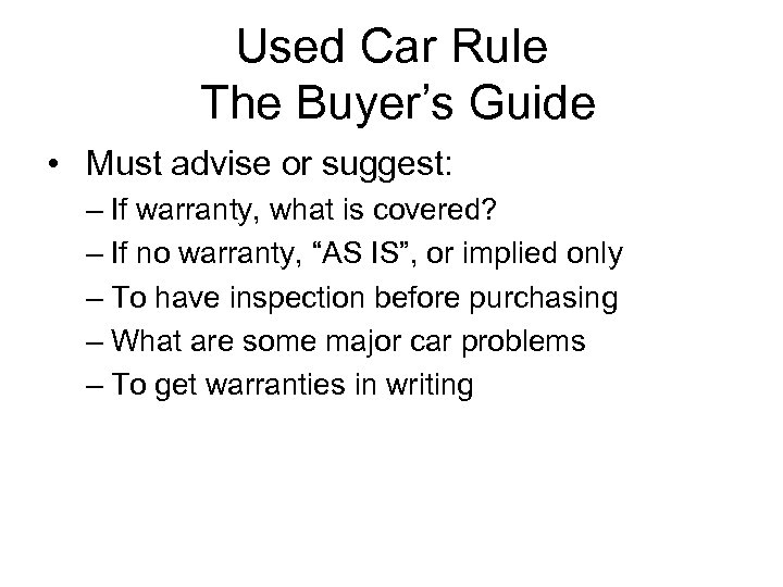 Used Car Rule The Buyer's Guide • Must advise or suggest: – If warranty,