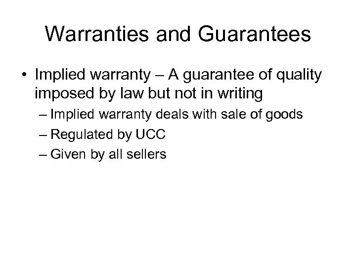 Warranties and Guarantees • Implied warranty – A guarantee of quality imposed by law