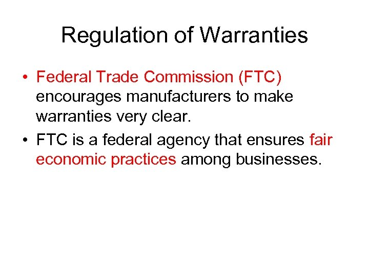 Regulation of Warranties • Federal Trade Commission (FTC) encourages manufacturers to make warranties very