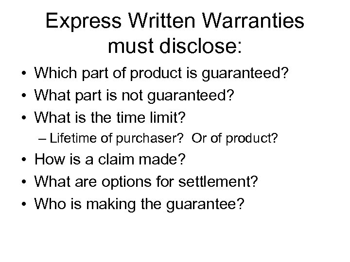 Express Written Warranties must disclose: • Which part of product is guaranteed? • What