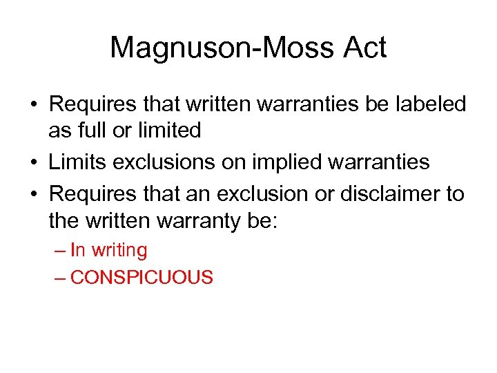 Magnuson-Moss Act • Requires that written warranties be labeled as full or limited •
