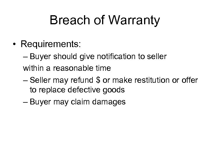 Breach of Warranty • Requirements: – Buyer should give notification to seller within a