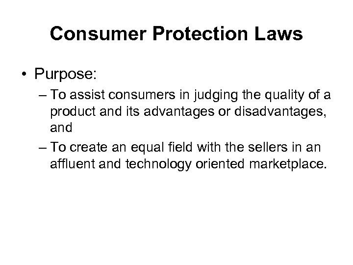Consumer Protection Laws • Purpose: – To assist consumers in judging the quality of