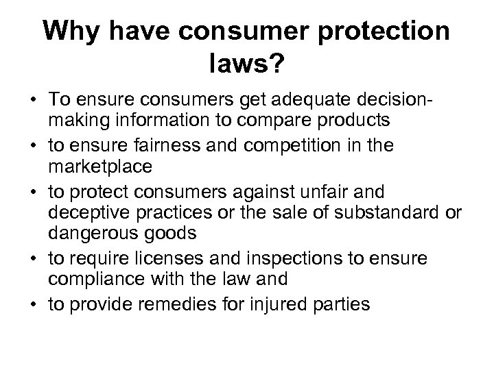 Why have consumer protection laws? • To ensure consumers get adequate decisionmaking information to