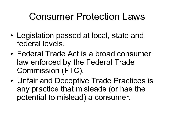 Consumer Protection Laws • Legislation passed at local, state and federal levels. • Federal