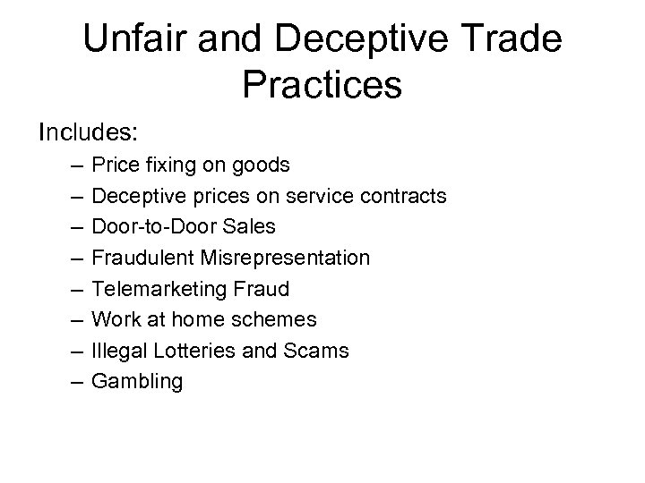 Unfair and Deceptive Trade Practices Includes: – – – – Price fixing on goods