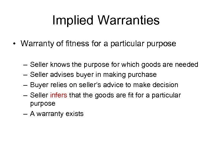 Implied Warranties • Warranty of fitness for a particular purpose – – Seller knows