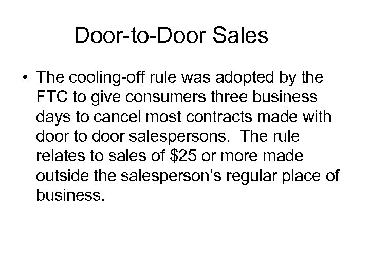 Door-to-Door Sales • The cooling-off rule was adopted by the FTC to give consumers