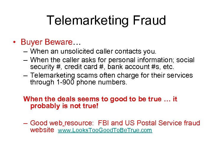 Telemarketing Fraud • Buyer Beware… – When an unsolicited caller contacts you. – When