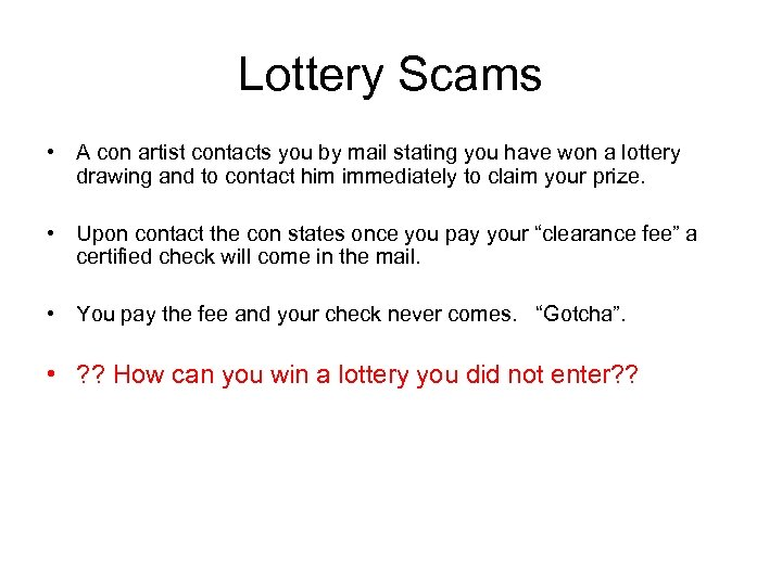 Lottery Scams • A con artist contacts you by mail stating you have won