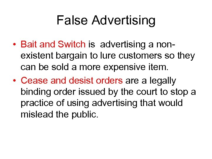 False Advertising • Bait and Switch is advertising a nonexistent bargain to lure customers
