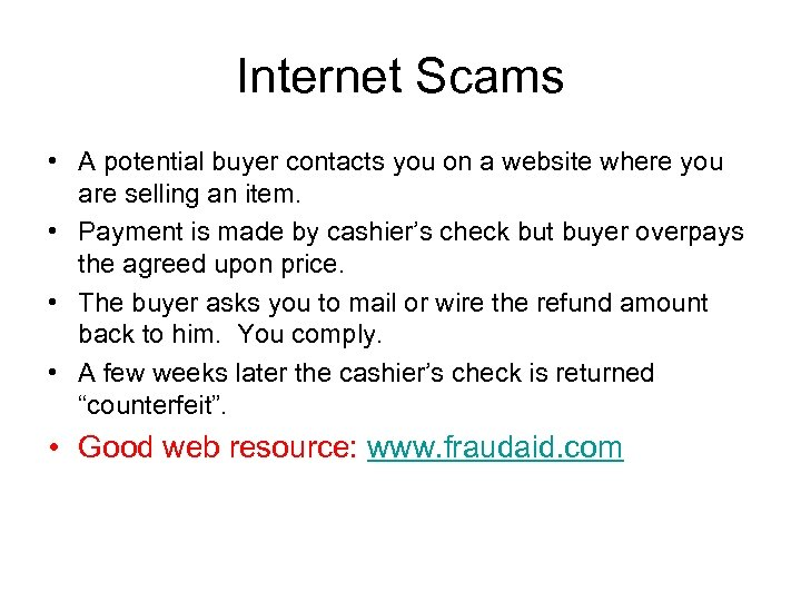 Internet Scams • A potential buyer contacts you on a website where you are