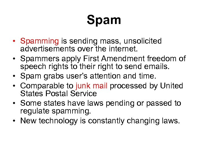 Spam • Spamming is sending mass, unsolicited advertisements over the internet. • Spammers apply