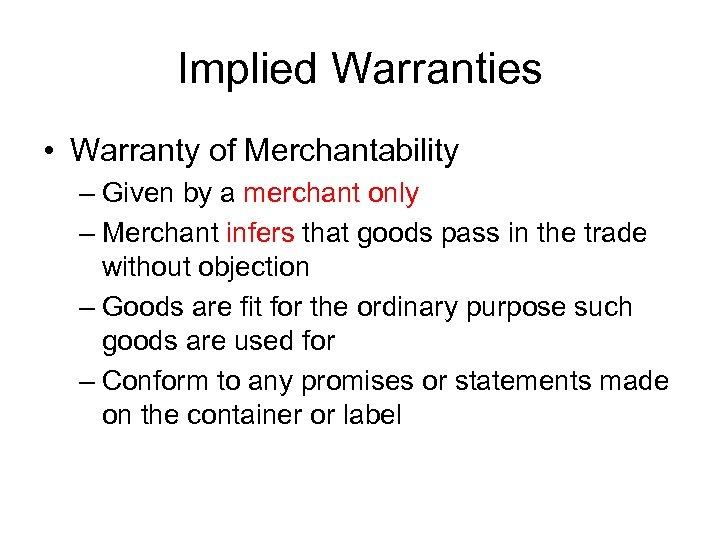 Implied Warranties • Warranty of Merchantability – Given by a merchant only – Merchant