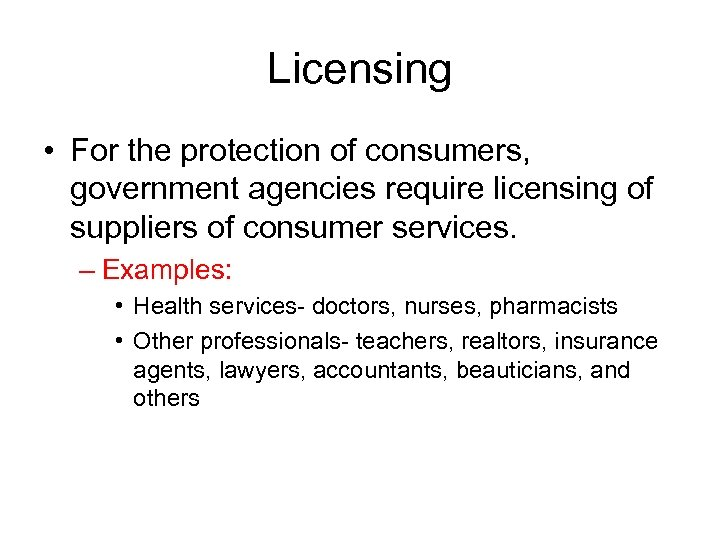 Licensing • For the protection of consumers, government agencies require licensing of suppliers of