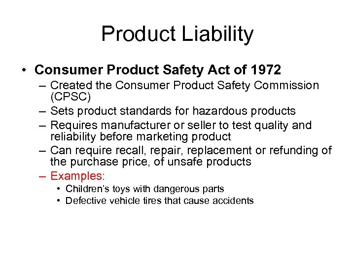 Product Liability • Consumer Product Safety Act of 1972 – Created the Consumer Product