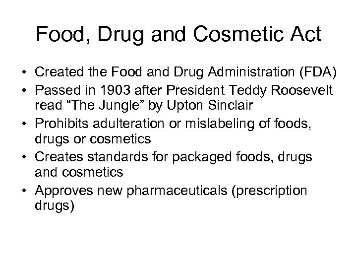 Food, Drug and Cosmetic Act • Created the Food and Drug Administration (FDA) •