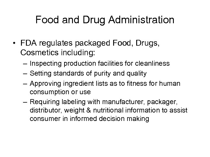 Food and Drug Administration • FDA regulates packaged Food, Drugs, Cosmetics including: – Inspecting