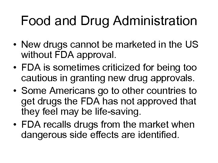 Food and Drug Administration • New drugs cannot be marketed in the US without