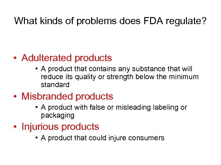 What kinds of problems does FDA regulate? • Adulterated products • A product that