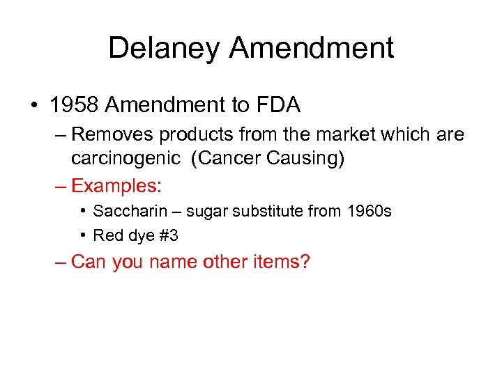 Delaney Amendment • 1958 Amendment to FDA – Removes products from the market which