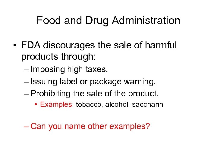 Food and Drug Administration • FDA discourages the sale of harmful products through: –