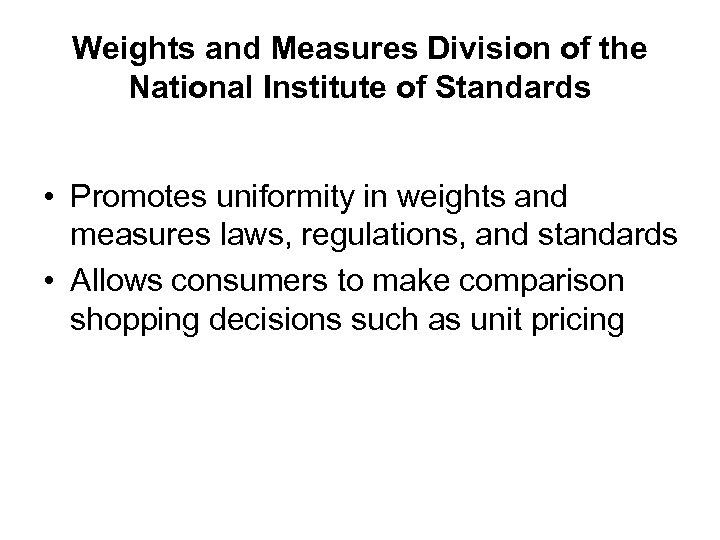 Weights and Measures Division of the National Institute of Standards • Promotes uniformity in